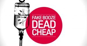 Fake Alcohol – Cheap Wines and Spirits at what Cost?